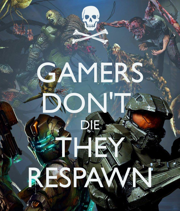 gamers-dont-die-they-respawn-5.jpg.png